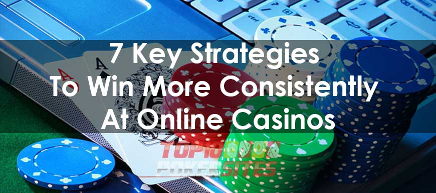 7 Key Strategies To Win More Consistently At Online Casinos