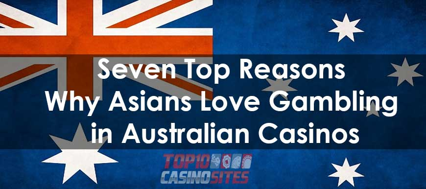 Seven Top Reasons Why Asians Love Gambling in Australian Casinos