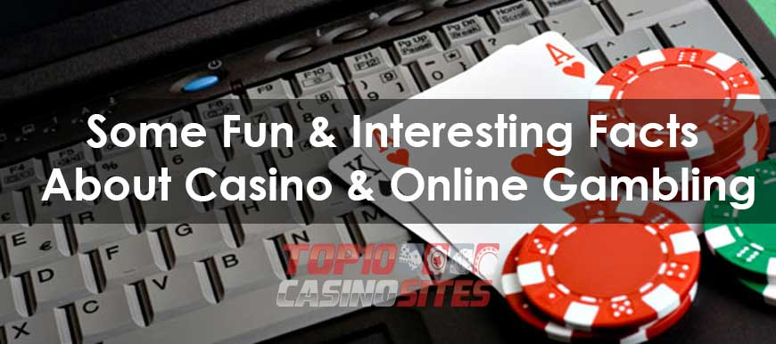 Some Fun And Interesting Facts About Casino And Online Gambling