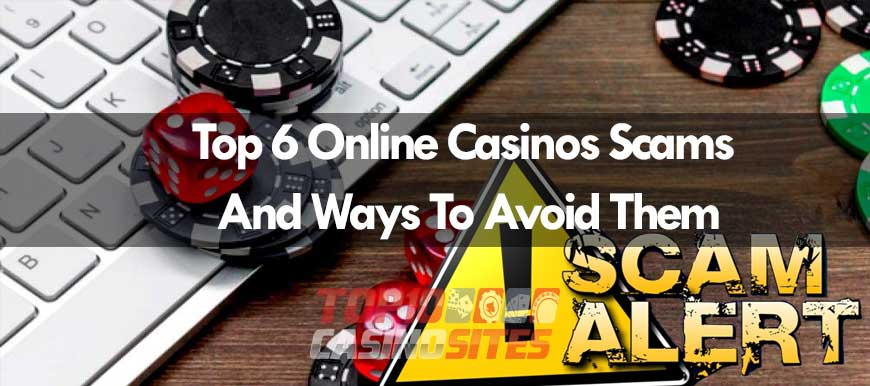 The Top 6 Online Casinos Scams And Ways To Avoid Them